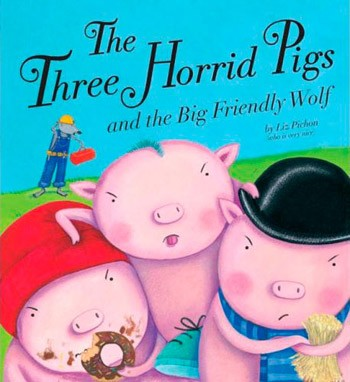 Three Horrid Little Pigs and the Big Friendly Wolf